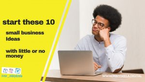 start these 10 small business Ideas   with little or no money in Africa 2021